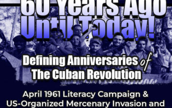 Defining Anniversaries of The Cuban Revolution. April 1961 Literacy Campaign & US-Organized Mercenary Invasion and Defeat April 17-21, 1961